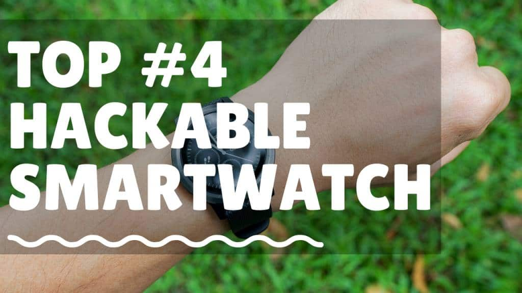 top #4 hackable opensource programmable smartwatch